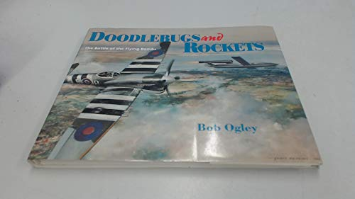 Doodlebugs and Rockets the Battle of the Flying Bombs (Signed): Ogley, Bob