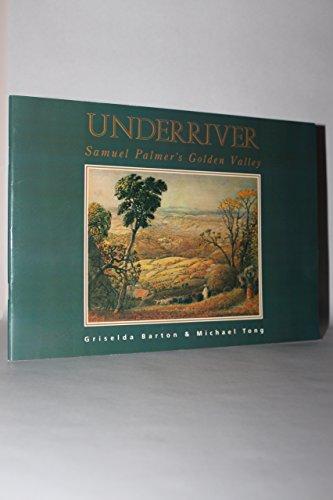 Underriver: Samuel Palmer's Golden Valley: Tong, Michael