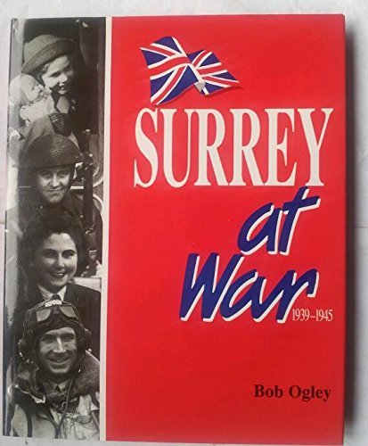 Surrey At War 1939-1945 (FINE COPY OF SCARCE HARDBACK FIRST EDITION, FIRST PRINTING SIGNED BY THE...