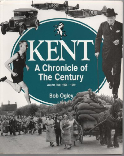 9781872337890: Kent: A Chronicle of the Century, Vol. 2: 1925-1949: 1925-49 v. 2