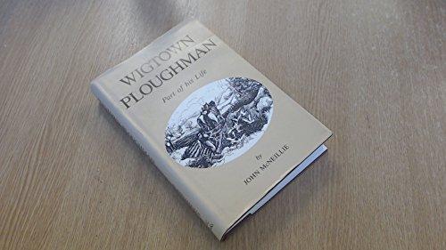 Wigtown Ploughman: Part of His Life.: John McNeillie.