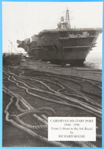 Cairnryan Military Port 1940-1996, from U-Boats to the Ark Royal: Holme, Richard