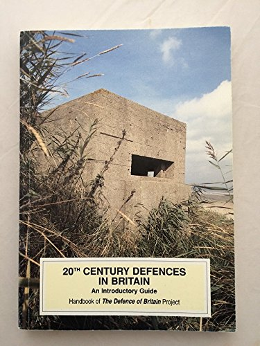 Twentieth-century Defences in Britain: An Introductory Guide (Practical handbooks in archaeology) - Bernard Lowry