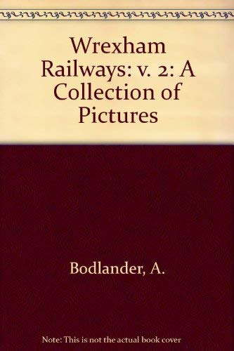 Wrexham Railways: v. 2: A Collection of Pictures (187242435X) by A. Bodlander; etc.; et al