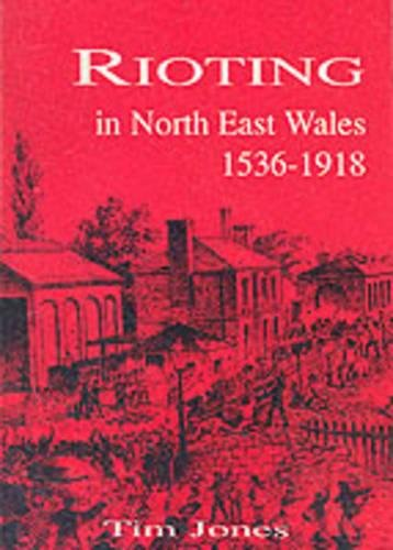 9781872424552: Rioting in North-East Wales, 1536-1918