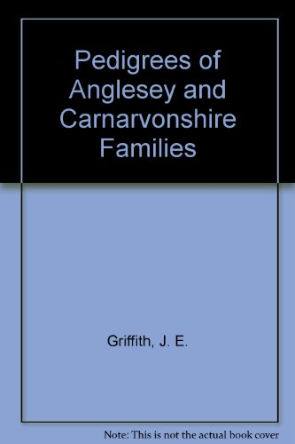 Pedigrees of Anglesey and Carnarvonshire Families: GRIFFITH John Edwards
