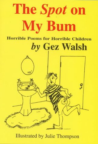 9781872438108: The Spot on My Bum: Horrible Poems for Horrible Children