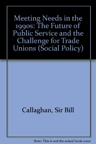 Meeting Needs in the 1990s: The Future: Callaghan, Sir Bill,