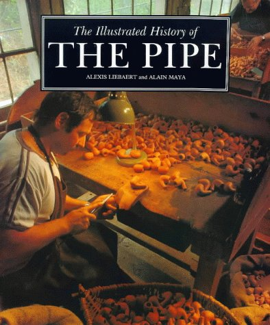 "The Illustrated History of the Pipe (Adapted from ""La grande histoire de la pipe""): ..."