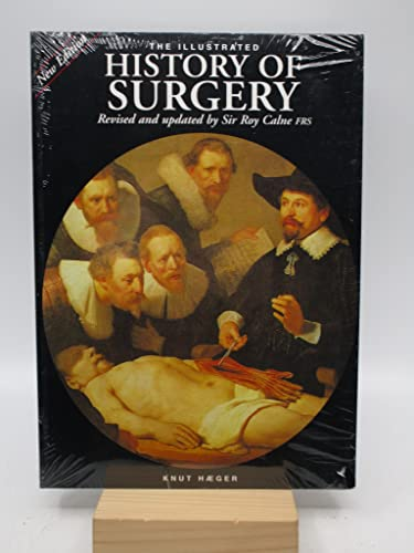 Illustrated History of Surgery: Revised and Update Bu Sir Roy Calne: Haeger, Knut M.