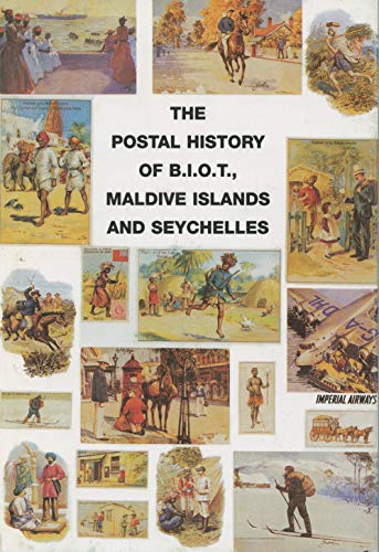 9781872465340: The Postal History of B.I.O.T, Maldive Islands and Seychelles (Postal History of the British Colonies)