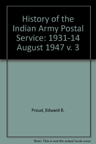 9781872465586: History of the Indian Army Postal Service: 1931-14 August 1947 v. 3
