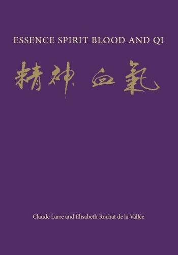 Essence Spirit Blood and Qi (Chinese Medicine: Larre, Claude ;