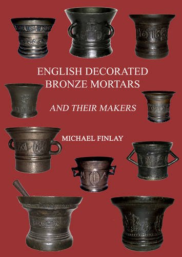English Decorated Bronze Mortars and Their Makers