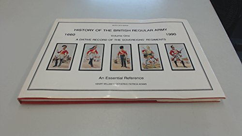 HISTORY OF THE BRITISH REGULAR ARMY .A Dative Record of the Sovereigns' Regiments, A 330 Year Chr...