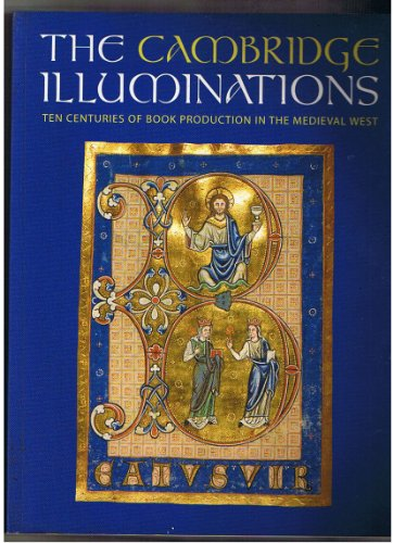 The Cambridge Illuminations: Ten Centuries of Book Production in the Medieval West (Studies in Medieval and Early Renaissance Art History)
