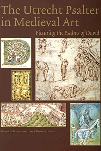The Utrecht Psalter In Medieval Art Picturing The Psalms Of David