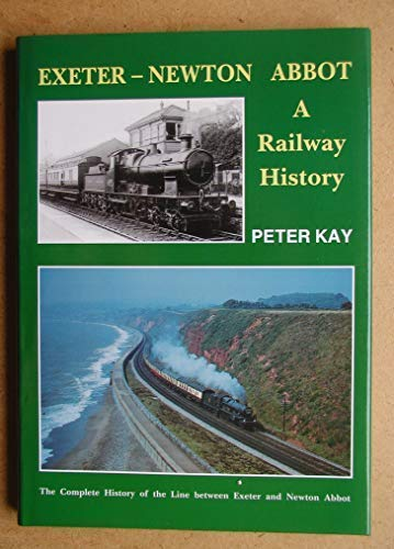 9781872524429: Exeter-Newton Abbot - A Railway History: The Complete History of the Line Between Exeter and Newton Abbot