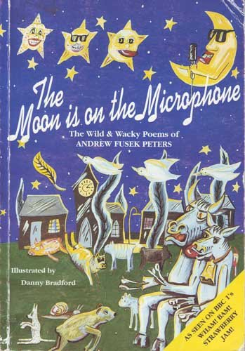The Moon is on the Microphone: The Wild and Wacky Poems of Andrew Fusek Peters