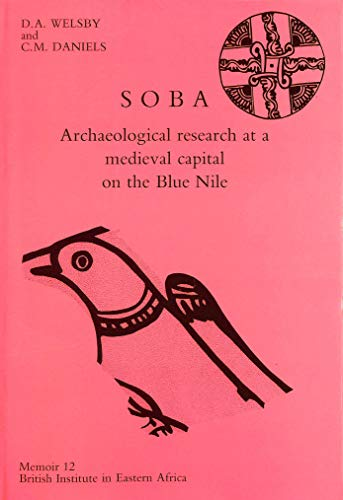 Soba: Archaeological Research at a Mediaeval Capital on the Blue Nile (Hardback): Derek A. Welsby, ...