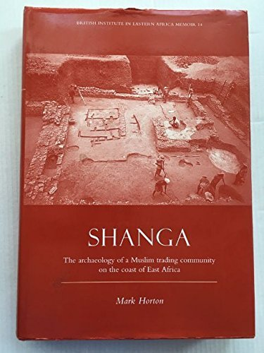 9781872566092: Shanga: The Archaeology of a Muslim Trading Community on the Coast of East Africa (British Institute in Eastern Africa, Memoir , No 14)