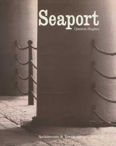 Seaport. Architecture & Townscape In Liverpool: Hughes, Quentin