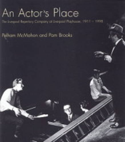 An Actor's Place: The Liverpool Repertory Company at Liverpool Playhouse, 1911-1998: McMahon, ...