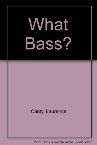 What Bass? (1872601006) by Canty, Laurence; Bacon, Tony