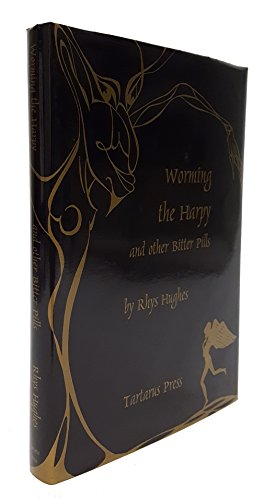 WORMING THE HARPY AND OTHER BITTER PILLS: Hughes, Rhys.