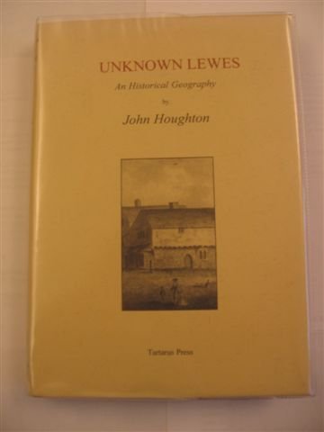 Unknown Lewes: An Historical Geography (1872621287) by John Houghton