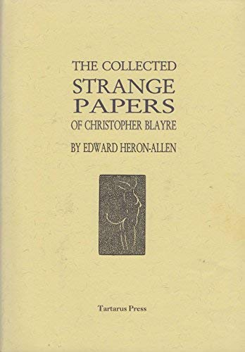 THE COLLECTED STRANGE PAPERS OF CHRISTOPHER BLAYRE: Heron-Allen, Edward