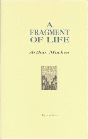 A FRAGMENT OF LIFE: Machen, Arthur.