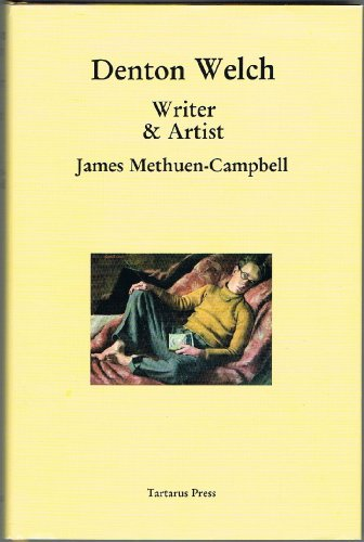 Denton Welch: Writer and Artist: James Methuen-Campbell