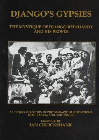 Django's Gypsies: The Mystique of Django Reinhardt: Cruickshank, Ian [Compiler]