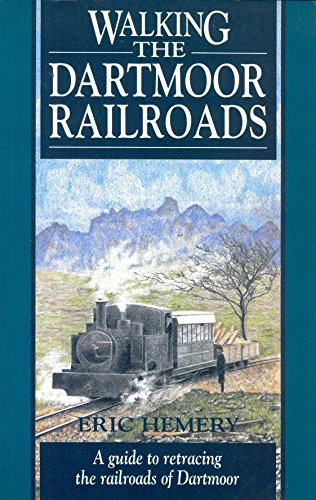Walking the Dartmoor Railroads: A Guide to Retracing the Railroads of Dartmoor (9781872640129) by Eric Hemery