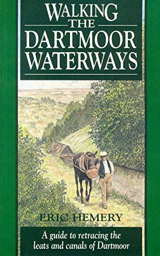 Walking the Dartmoor Waterways: A Guide to Retracing the Leats and Canals of Dartmoor Country (9781872640136) by Eric Hemery
