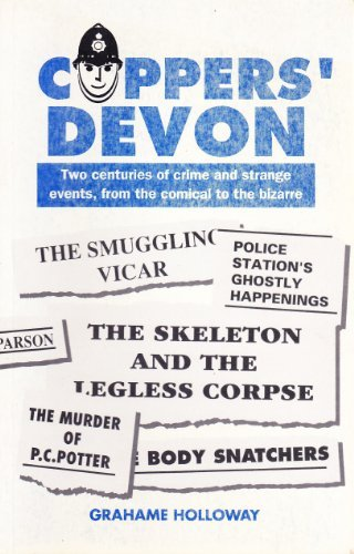 COPPERS' DEVON. Two Centuries of Crime and Strange Events, from the Comical to the Bizarre