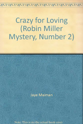 Crazy for Loving (Robin Miller Mystery, Number 2) (1872642195) by Jaye Maiman