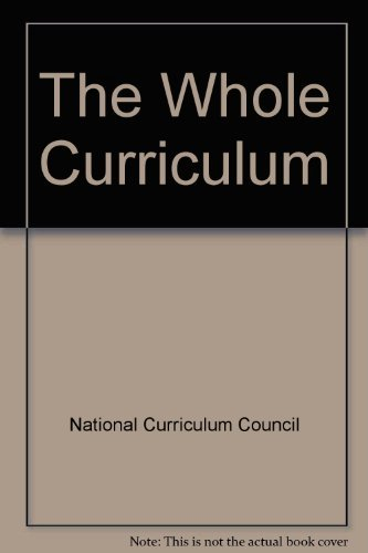 The Whole Curriculum: National Curriculum Council
