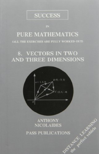 Success in Pure Mathematics 8: Vectors in Two and Three Dimensions.: Nicolaides, Anthony