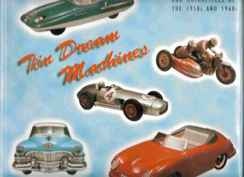 9781872727134: Tin Dream Machines: German Tinplate Toy Cars and Motorcycles of the 1950s and 1960s