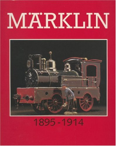 Marklin Great Toys 1895-1914: Parry-Crooke, Charlotte