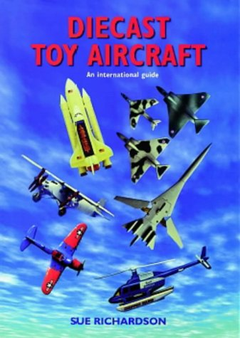Diecast Toy Aircraft: An International Guide: Richardson, Mike