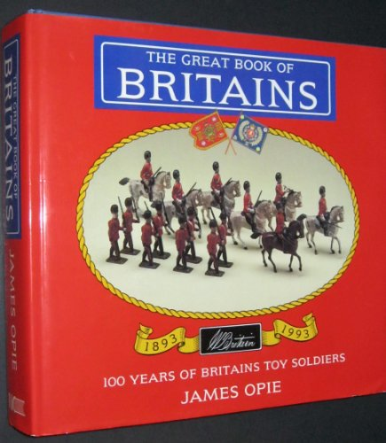9781872727325: The Great Book of Britains: 100 Years of Britains Toy Soldiers 1893-1993