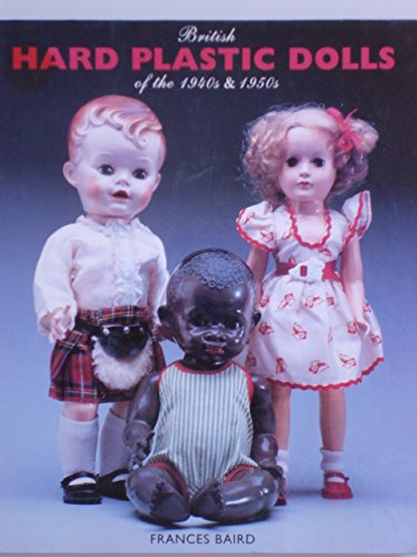 9781872727417: British Hard Plastic Dolls of the 1940s and 1950s