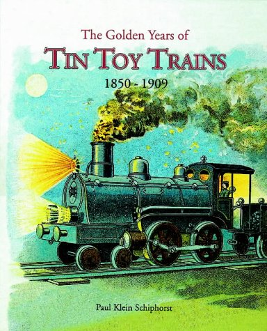 The Golden Years of Tin Toy Trains 1850 - 1909.