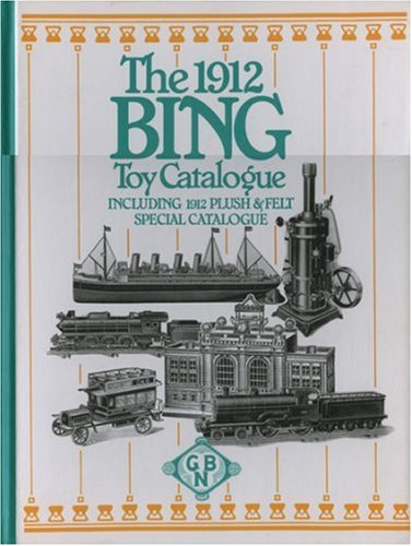 THE 1912 BING TOY CATALOGUE. Including 1912: BING.