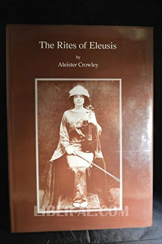 THE RITES OF ELEUSIS: Crowley, Aleister