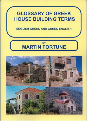 Glossary of Greek House Building Terms, English-Greek and Greek-English: Martin Fortune