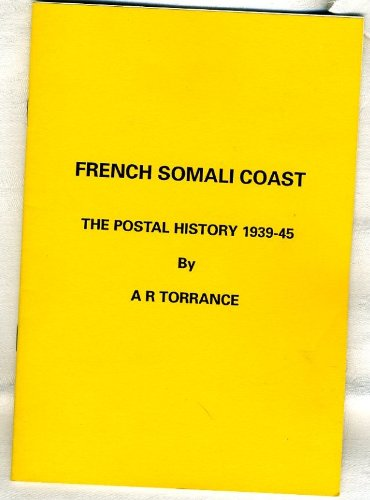 French Somali Coast :; the postal history 1939-45: Torrance, A. R.